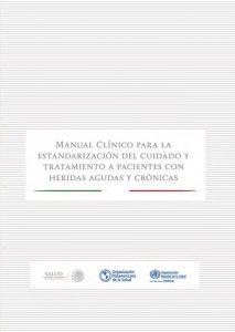 MANUAL CLINICO PARA LA ESTANDARIZACIÓN DEL CUIDADO Y TRATAMIENTO A PACIENTES CON HERIDAS AGUDAS Y CRÓNICAS